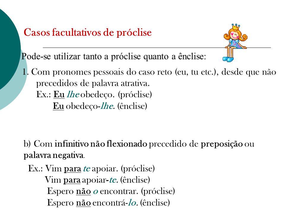 Pode-se utilizar tanto a próclise quanto a ênclise: Casos facultativos de próclise 1.
