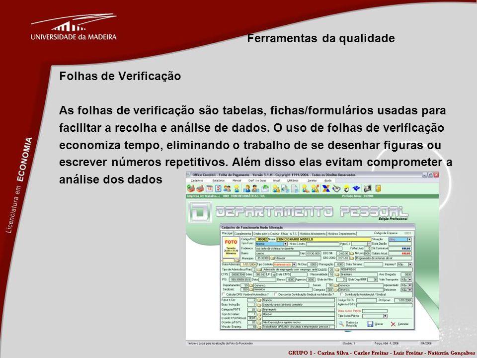 Ferramentas da qualidade Folhas de Verificação As folhas de verificação são tabelas, fichas/formulários usadas para facilitar a recolha e análise de d