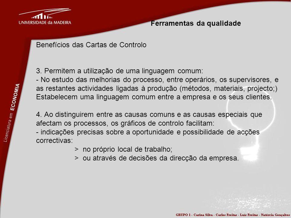 Ferramentas da qualidade Benefícios das Cartas de Controlo 3. Permitem a utilização de uma linguagem comum: - No estudo das melhorias do processo, ent
