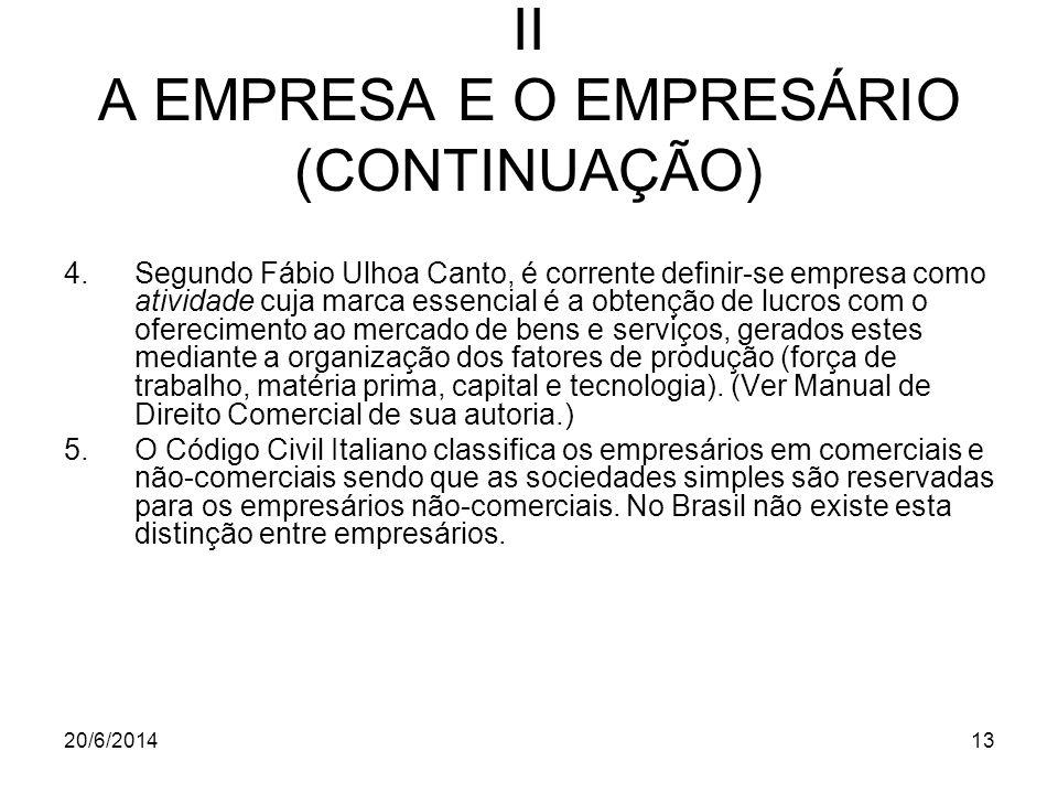 20/6/201413 II A EMPRESA E O EMPRESÁRIO (CONTINUAÇÃO) 4.Segundo Fábio Ulhoa Canto, é corrente definir-se empresa como atividade cuja marca essencial é