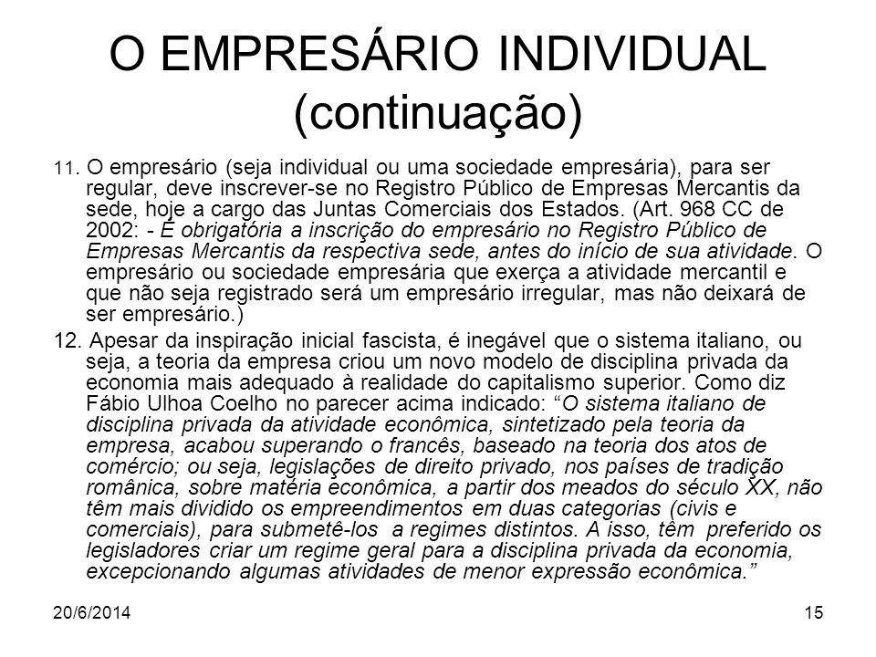 20/6/201415 O EMPRESÁRIO INDIVIDUAL (continuação) 11. O empresário (seja individual ou uma sociedade empresária), para ser regular, deve inscrever-se