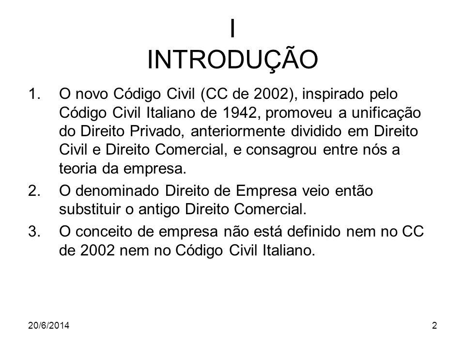 20/6/20142 I INTRODUÇÃO 1.O novo Código Civil (CC de 2002), inspirado pelo Código Civil Italiano de 1942, promoveu a unificação do Direito Privado, an
