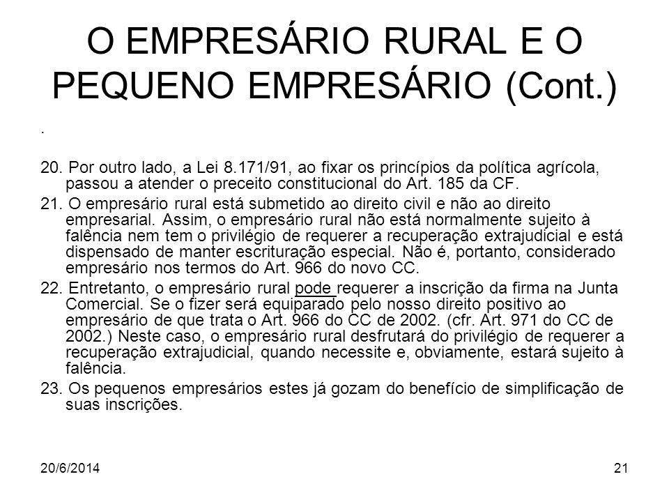 20/6/201421 O EMPRESÁRIO RURAL E O PEQUENO EMPRESÁRIO (Cont.). 20. Por outro lado, a Lei 8.171/91, ao fixar os princípios da política agrícola, passou