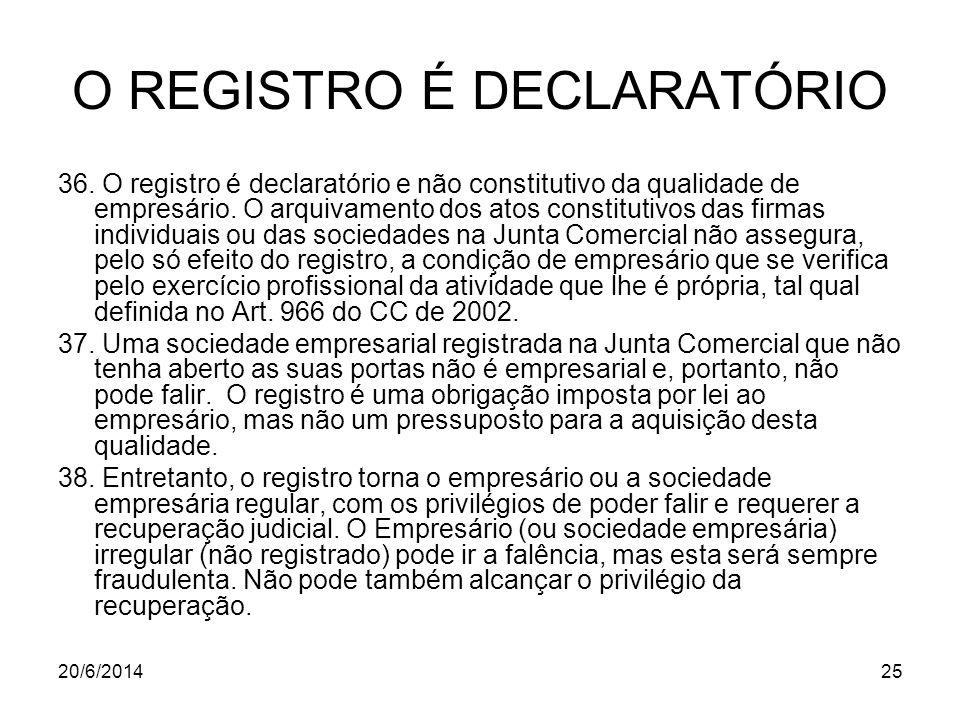 20/6/201425 O REGISTRO É DECLARATÓRIO 36. O registro é declaratório e não constitutivo da qualidade de empresário. O arquivamento dos atos constitutiv