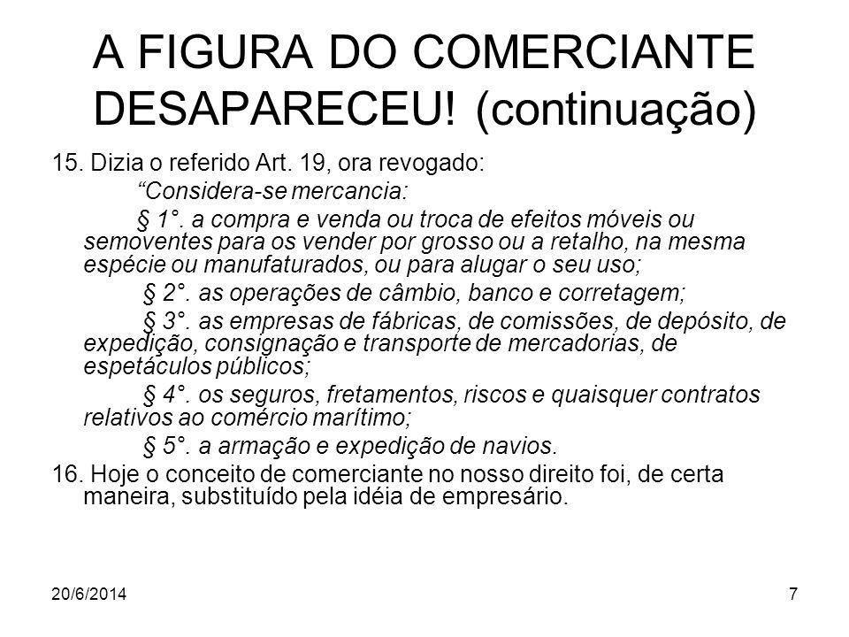 """20/6/20147 A FIGURA DO COMERCIANTE DESAPARECEU! (continuação) 15. Dizia o referido Art. 19, ora revogado: """"Considera-se mercancia: § 1°. a compra e ve"""