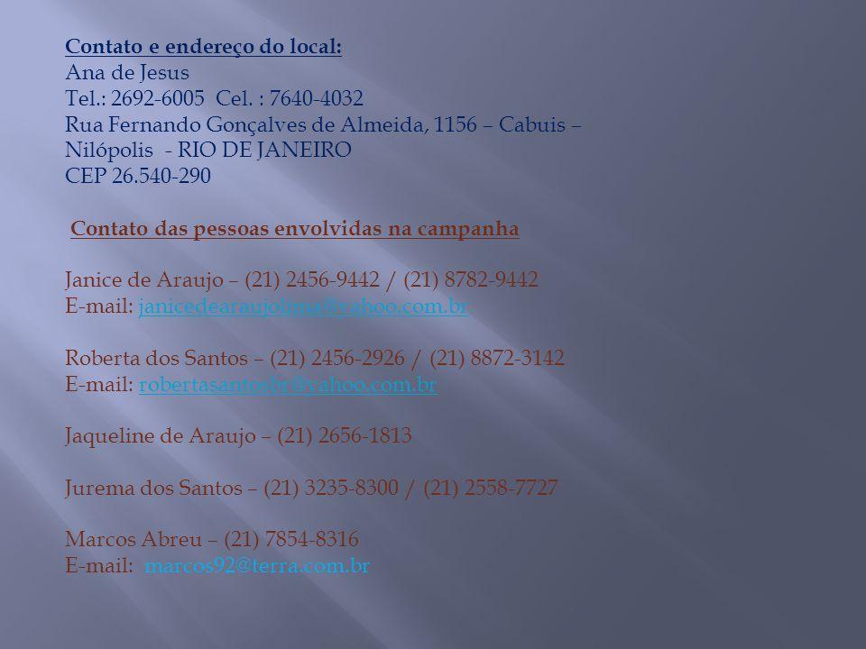 Contato e endereço do local: Ana de Jesus Tel.: 2692-6005 Cel. : 7640-4032 Rua Fernando Gonçalves de Almeida, 1156 – Cabuis – Nilópolis - RIO DE JANEI