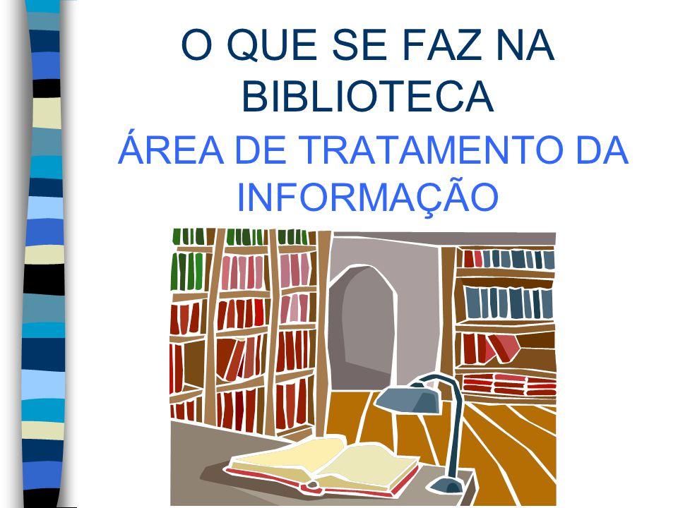 O QUE SE FAZ NA BIBLIOTECA ÁREA DE TRATAMENTO DA INFORMAÇÃO