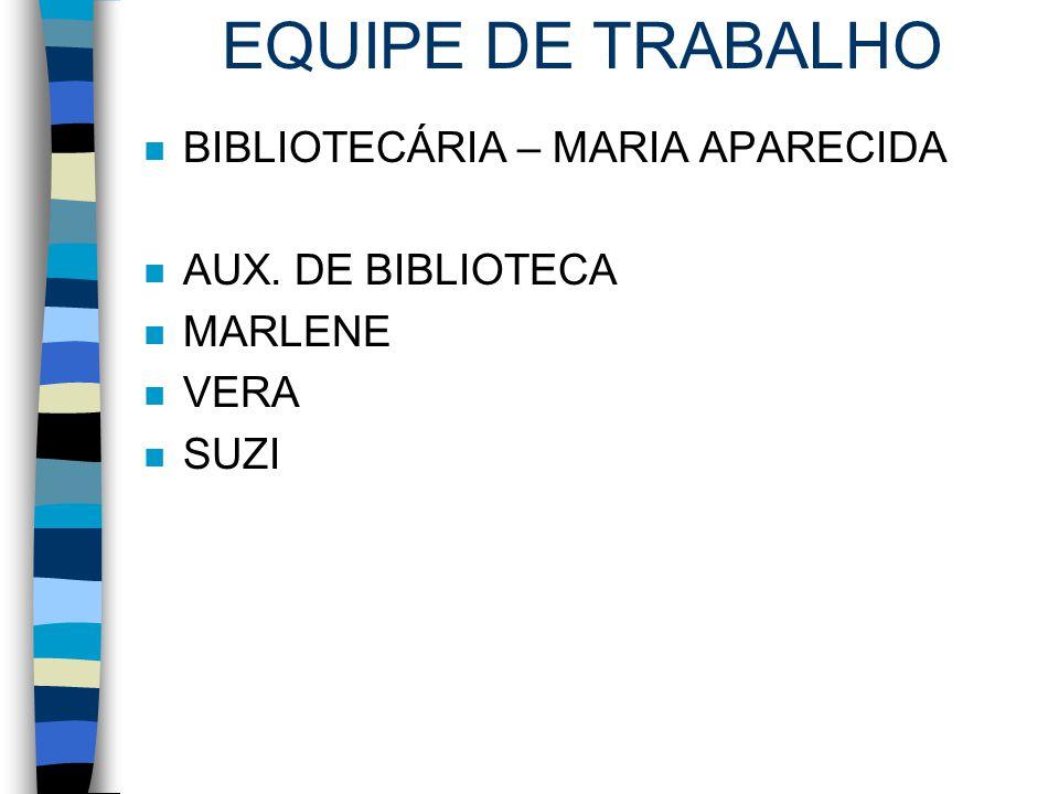 EQUIPE DE TRABALHO n BIBLIOTECÁRIA – MARIA APARECIDA n AUX. DE BIBLIOTECA n MARLENE n VERA n SUZI