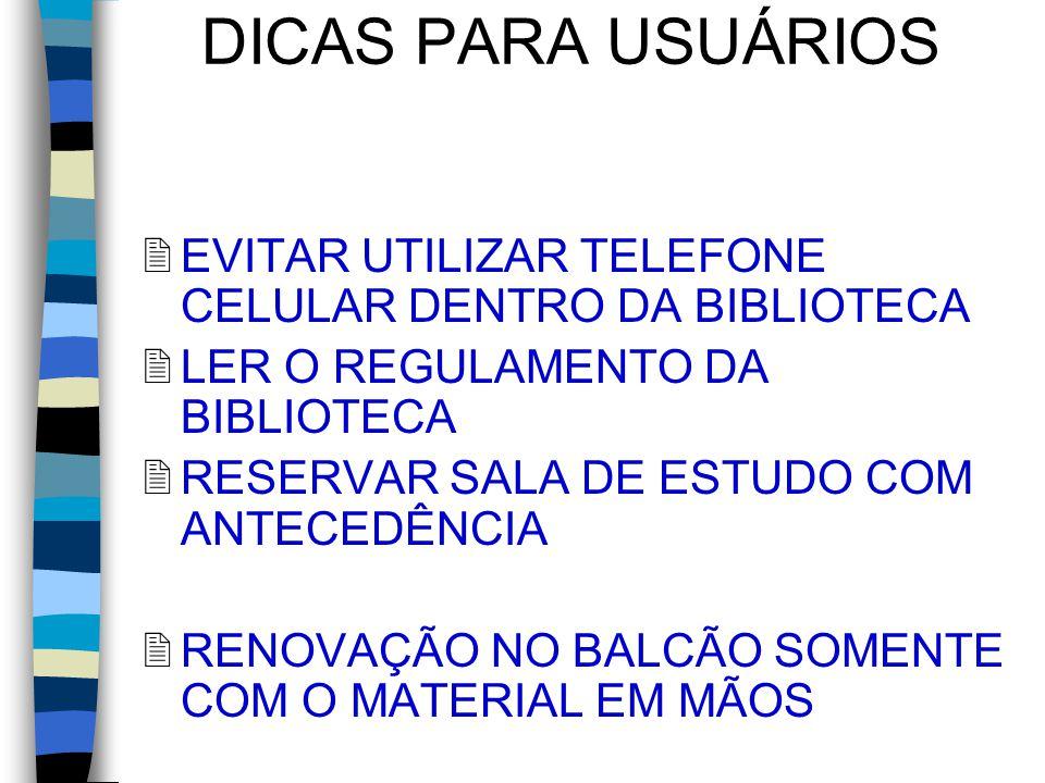 DICAS PARA USUÁRIOS 2EVITAR UTILIZAR TELEFONE CELULAR DENTRO DA BIBLIOTECA 2LER O REGULAMENTO DA BIBLIOTECA 2RESERVAR SALA DE ESTUDO COM ANTECEDÊNCIA