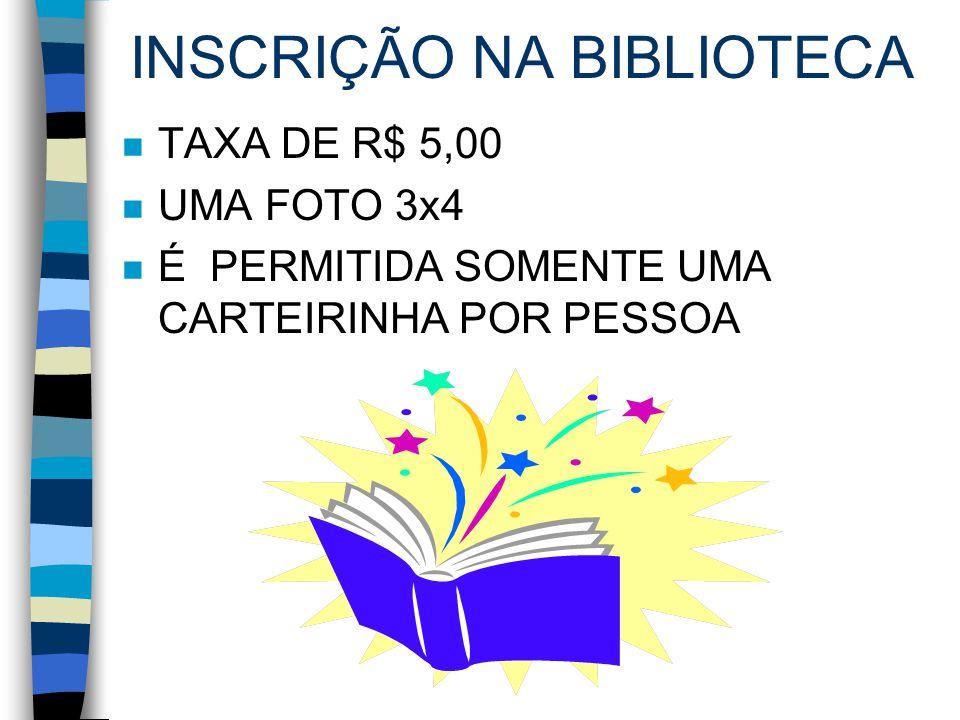 INSCRIÇÃO NA BIBLIOTECA n TAXA DE R$ 5,00 n UMA FOTO 3x4 n É PERMITIDA SOMENTE UMA CARTEIRINHA POR PESSOA