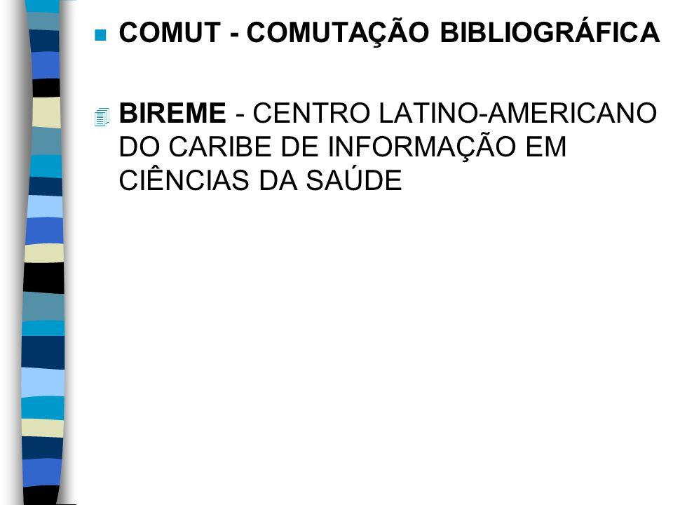 n COMUT - COMUTAÇÃO BIBLIOGRÁFICA 4 BIREME - CENTRO LATINO-AMERICANO DO CARIBE DE INFORMAÇÃO EM CIÊNCIAS DA SAÚDE