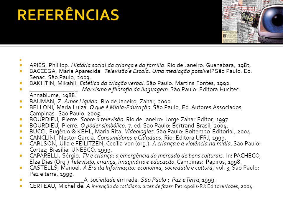   ARIÈS, Phillipp. História social da criança e da família. Rio de Janeiro: Guanabara, 1983.  BACCEGA, Maria Aparecida. Televisão e Escola. Uma med