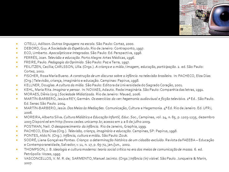  CITELLI, Adilson. Outras linguagens na escola. São Paulo: Cortez, 2000.  DEBORD, Guy. A Sociedade do Espetáculo. Rio de Janeiro: Contraponto, 1997.