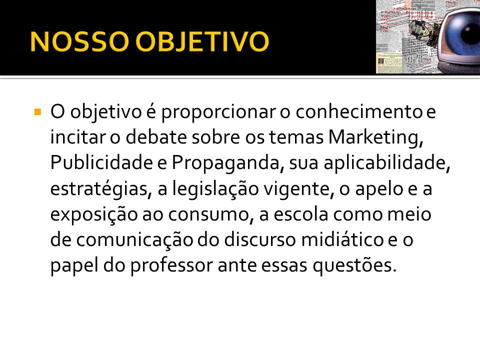  O objetivo é proporcionar o conhecimento e incitar o debate sobre os temas Marketing, Publicidade e Propaganda, sua aplicabilidade, estratégias, a l