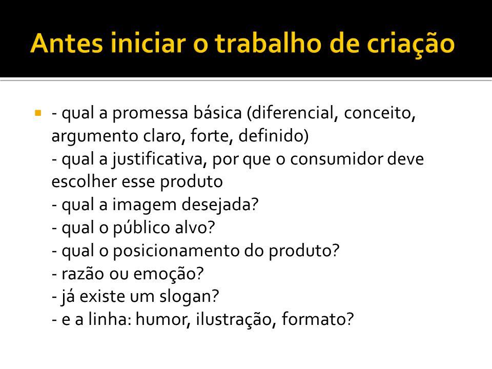  - qual a promessa básica (diferencial, conceito, argumento claro, forte, definido) - qual a justificativa, por que o consumidor deve escolher esse p