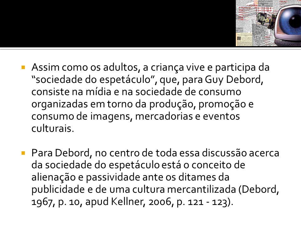 " Assim como os adultos, a criança vive e participa da ""sociedade do espetáculo"", que, para Guy Debord, consiste na mídia e na sociedade de consumo or"