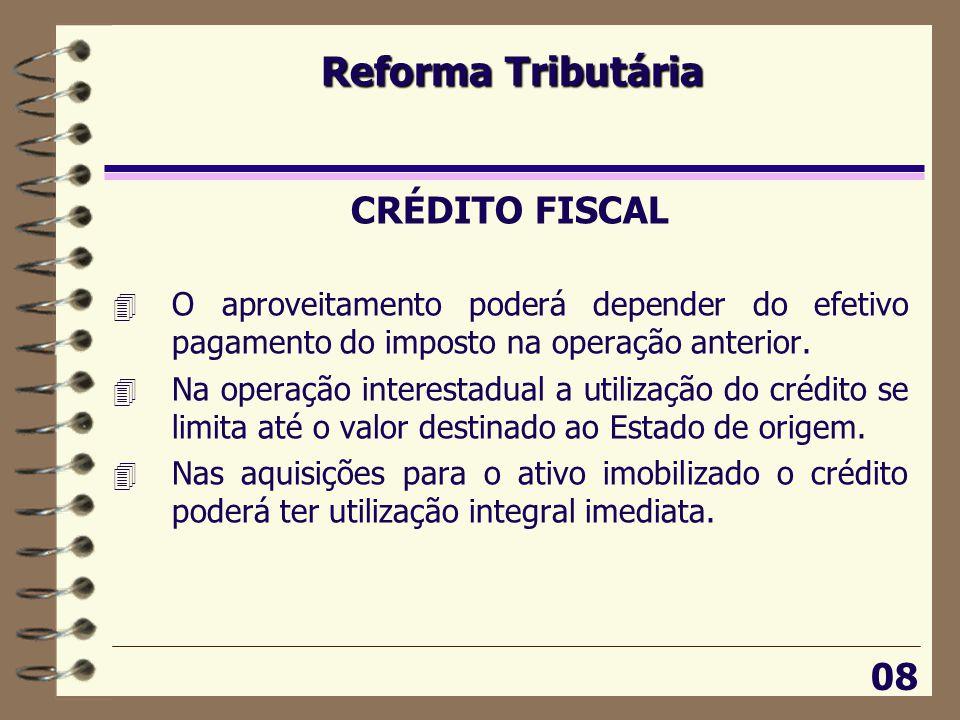Reforma Tributária 08 CRÉDITO FISCAL 4 O aproveitamento poderá depender do efetivo pagamento do imposto na operação anterior.