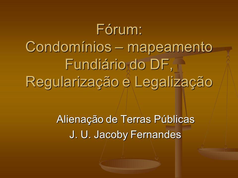 Fórum: Condomínios – mapeamento Fundiário do DF, Regularização e Legalização Alienação de Terras Públicas J. U. Jacoby Fernandes