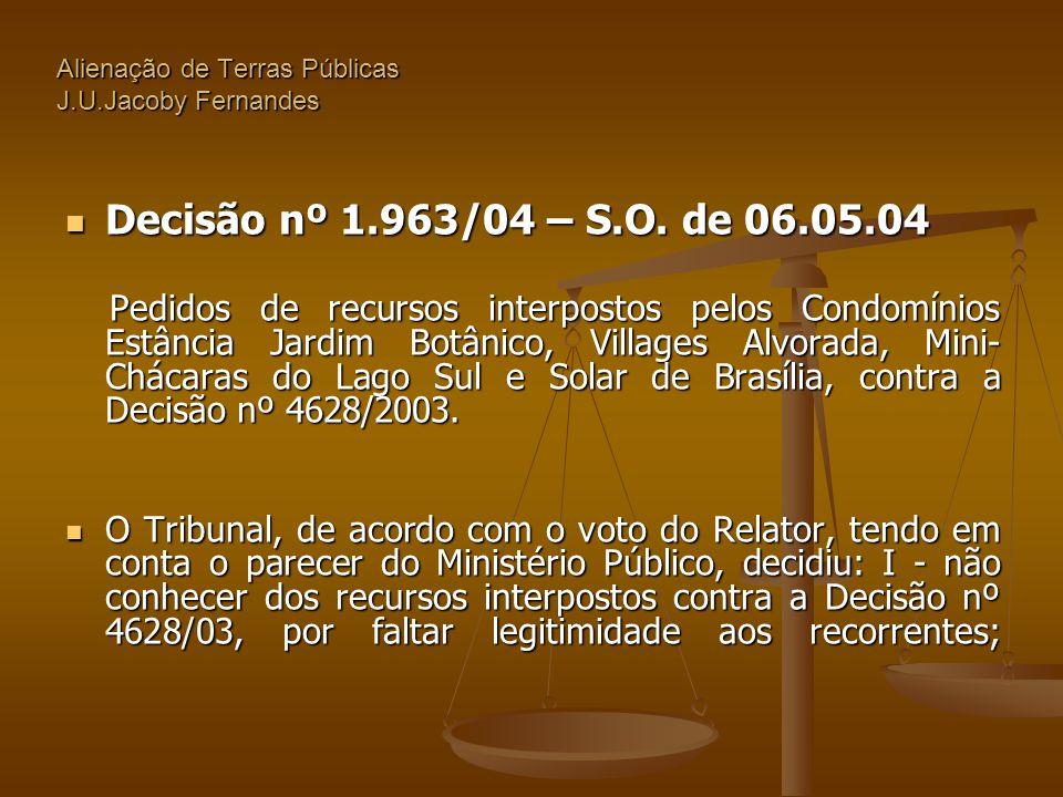 Alienação de Terras Públicas J.U.Jacoby Fernandes  Decisão nº 1.963/04 – S.O. de 06.05.04 Pedidos de recursos interpostos pelos Condomínios Estância
