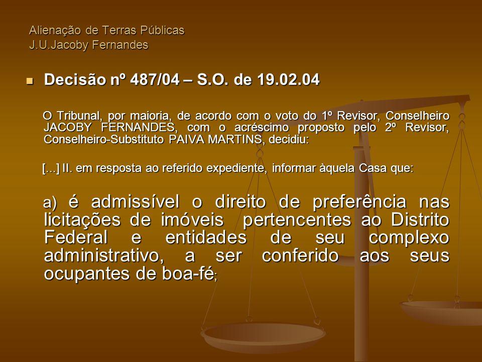 Alienação de Terras Públicas J.U.Jacoby Fernandes  Decisão nº 487/04 – S.O. de 19.02.04 O Tribunal, por maioria, de acordo com o voto do 1º Revisor,