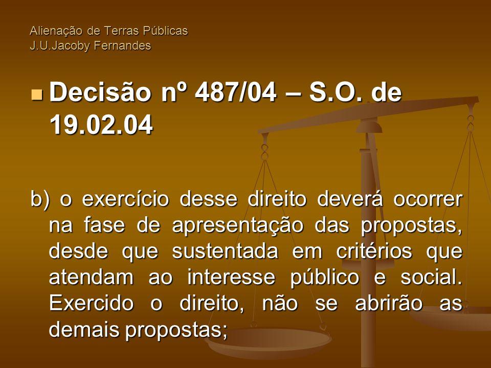 Alienação de Terras Públicas J.U.Jacoby Fernandes  Decisão nº 487/04 – S.O. de 19.02.04 b) o exercício desse direito deverá ocorrer na fase de aprese