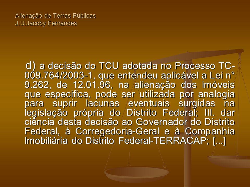 Alienação de Terras Públicas J.U.Jacoby Fernandes d) a decisão do TCU adotada no Processo TC- 009.764/2003-1, que entendeu aplicável a Lei n° 9.262, d