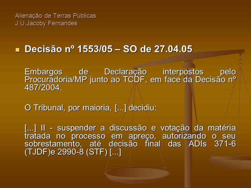 Alienação de Terras Públicas J.U.Jacoby Fernandes  Decisão nº 1553/05 – SO de 27.04.05 Embargos de Declaração interpostos pelo Procuradoria/MP junto