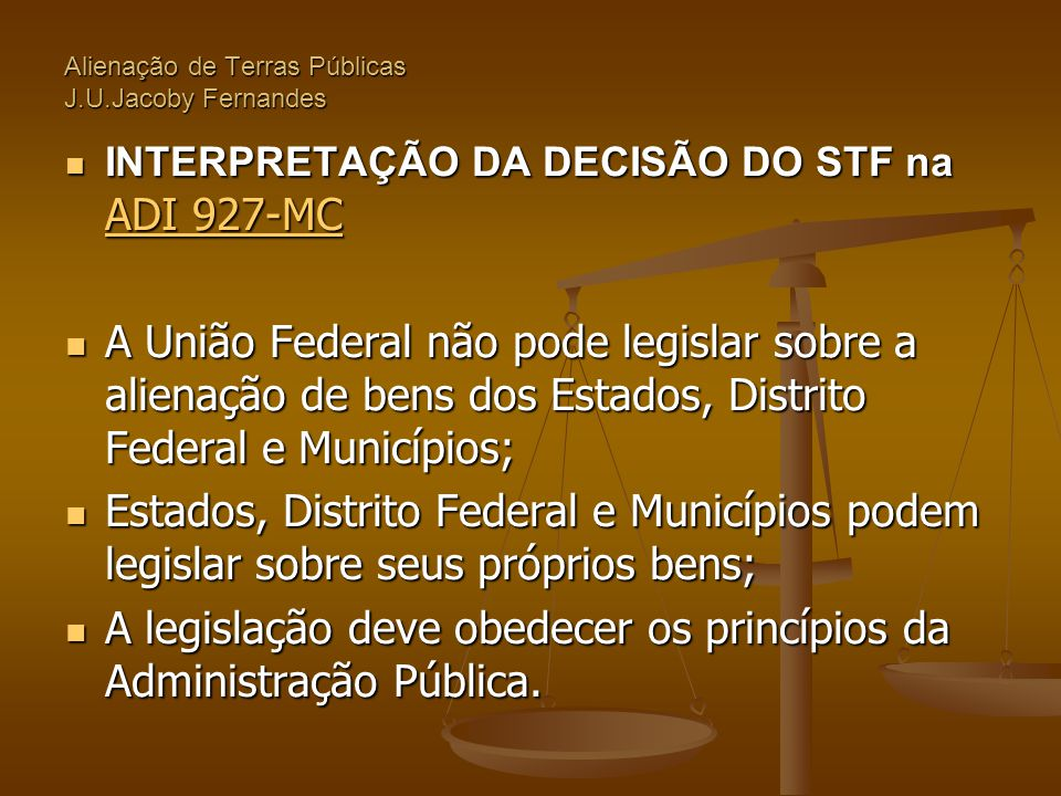 Alienação de Terras Públicas J.U.Jacoby Fernandes  INTERPRETAÇÃO DA DECISÃO DO STF na ADI 927-MC ADI 927-MC ADI 927-MC  A União Federal não pode leg