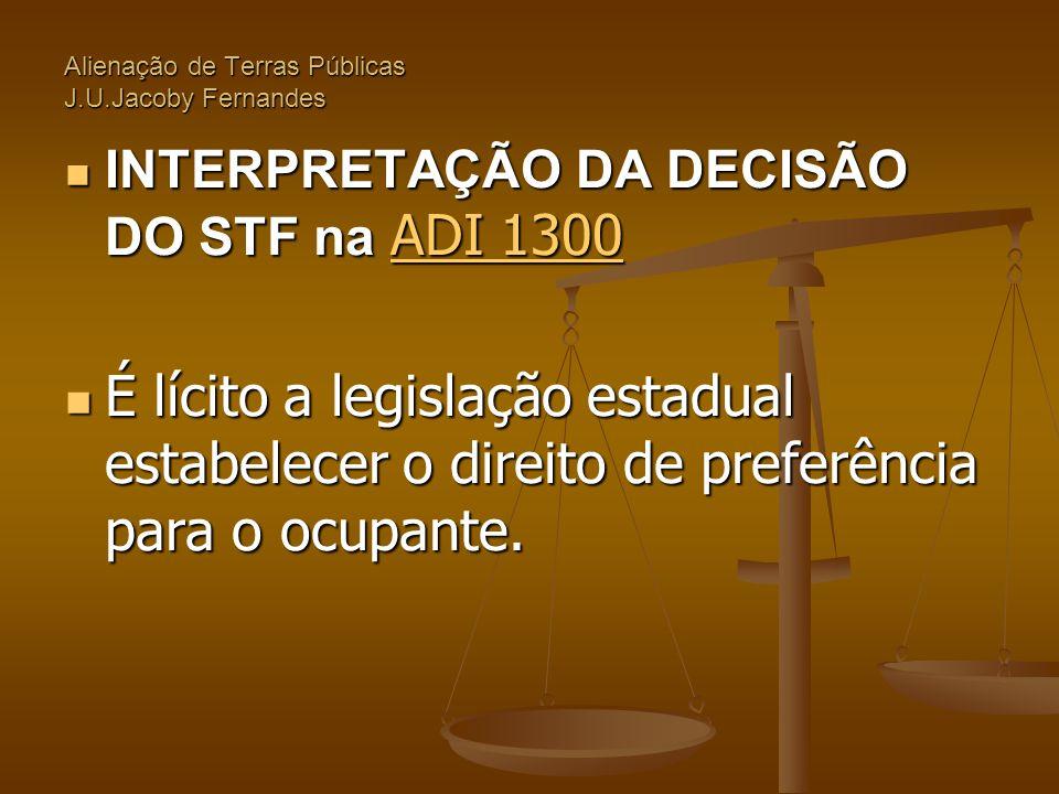 Alienação de Terras Públicas J.U.Jacoby Fernandes  INTERPRETAÇÃO DA DECISÃO DO STF na ADI 1300 ADI 1300 ADI 1300  É lícito a legislação estadual est