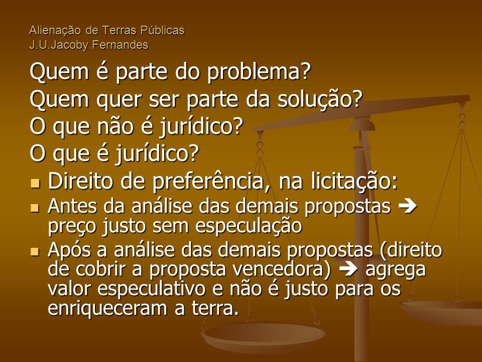 Alienação de Terras Públicas J.U.Jacoby Fernandes Quem é parte do problema? Quem quer ser parte da solução? O que não é jurídico? O que é jurídico? 