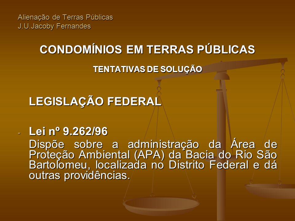 Alienação de Terras Públicas J.U.Jacoby Fernandes CONDOMÍNIOS EM TERRAS PÚBLICAS TENTATIVAS DE SOLUÇÃO LEGISLAÇÃO FEDERAL - Lei nº 9.262/96 Dispõe sob