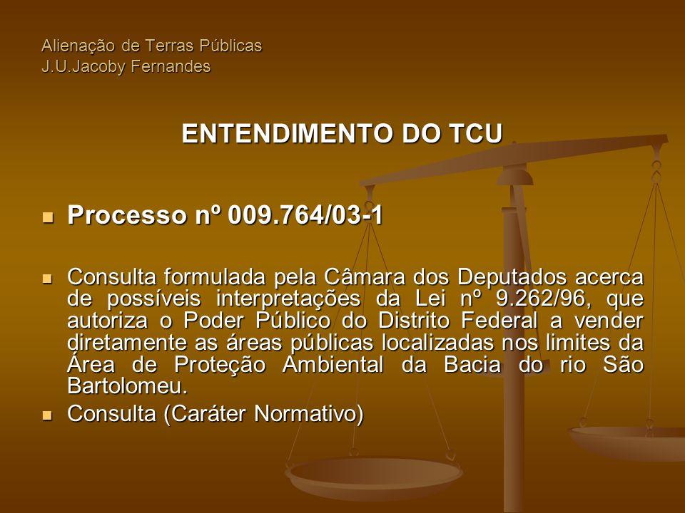 Alienação de Terras Públicas J.U.Jacoby Fernandes ENTENDIMENTO DO TCU  Processo nº 009.764/03-1  Consulta formulada pela Câmara dos Deputados acerca