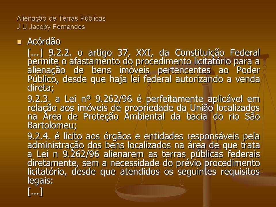 Alienação de Terras Públicas J.U.Jacoby Fernandes  Acórdão [...] 9.2.2. o artigo 37, XXI, da Constituição Federal permite o afastamento do procedimen