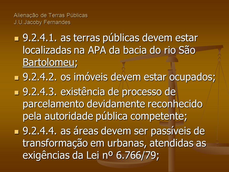 Alienação de Terras Públicas J.U.Jacoby Fernandes  9.2.4.1. as terras públicas devem estar localizadas na APA da bacia do rio São Bartolomeu;  9.2.4