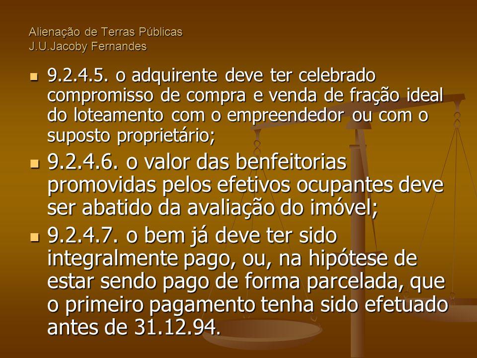Alienação de Terras Públicas J.U.Jacoby Fernandes  9.2.4.5. o adquirente deve ter celebrado compromisso de compra e venda de fração ideal do loteamen