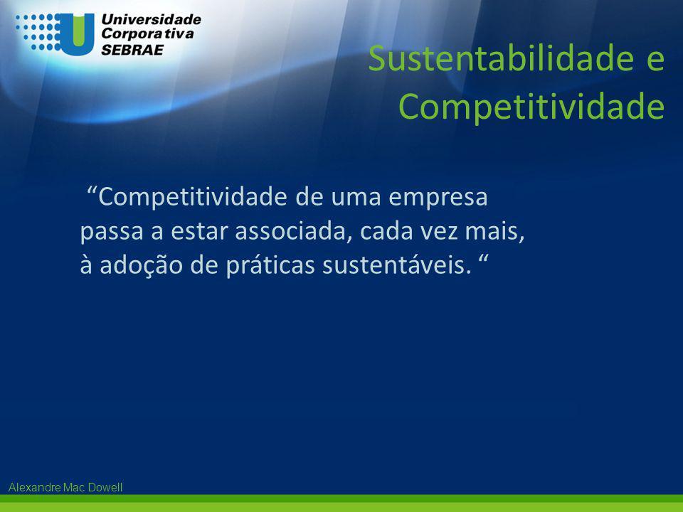 """Alexandre Mac Dowell """"Competitividade de uma empresa passa a estar associada, cada vez mais, à adoção de práticas sustentáveis. """" Sustentabilidade e C"""