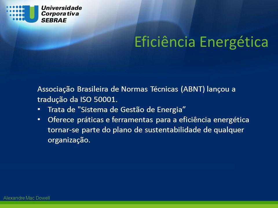 Alexandre Mac Dowell Associação Brasileira de Normas Técnicas (ABNT) lançou a tradução da ISO 50001. • Trata de