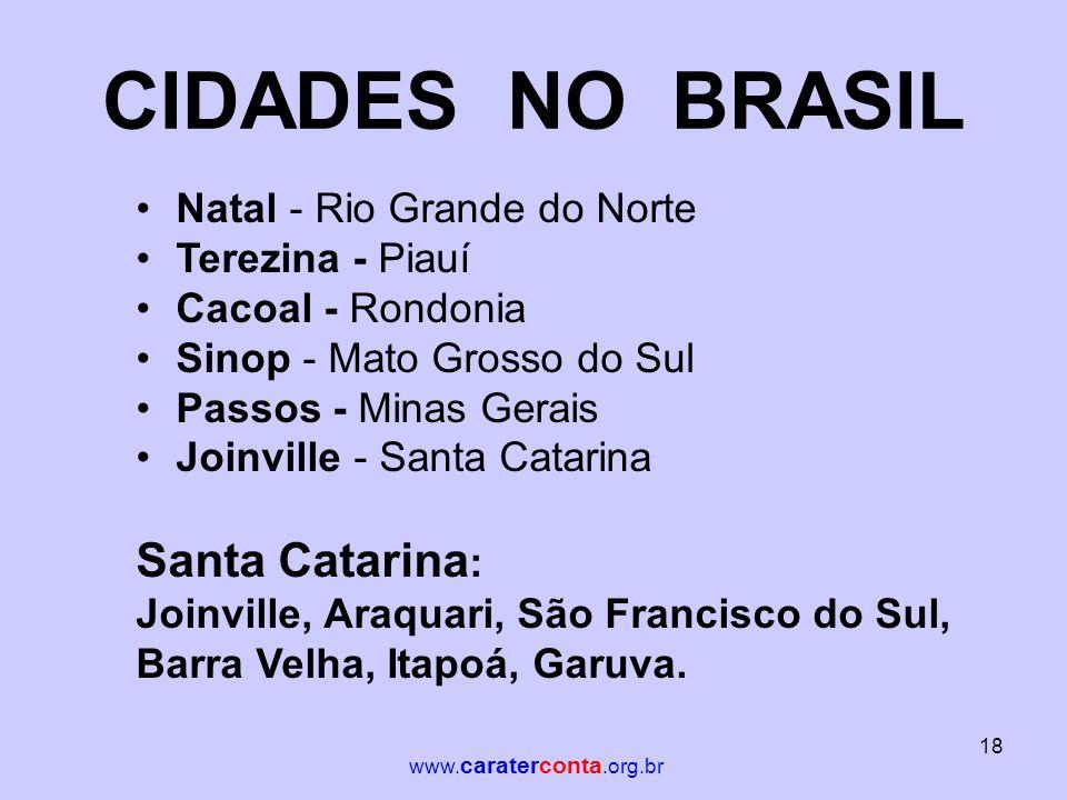 CIDADES NO BRASIL •Natal - Rio Grande do Norte •Terezina - Piauí •Cacoal - Rondonia •Sinop - Mato Grosso do Sul •Passos - Minas Gerais •Joinville - Sa
