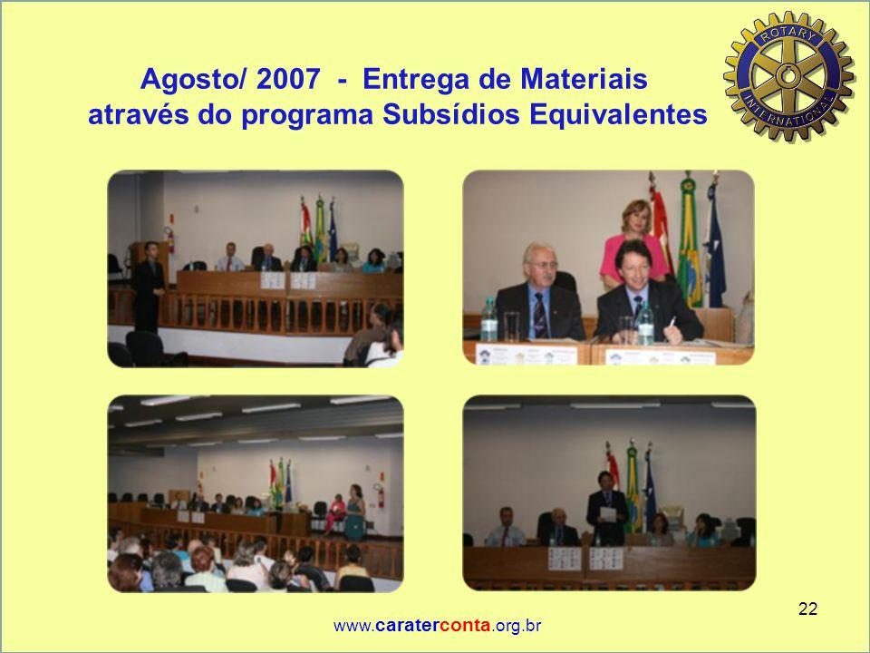 Agosto/ 2007 - Entrega de Materiais através do programa Subsídios Equivalentes 22 www. caraterconta.org.br