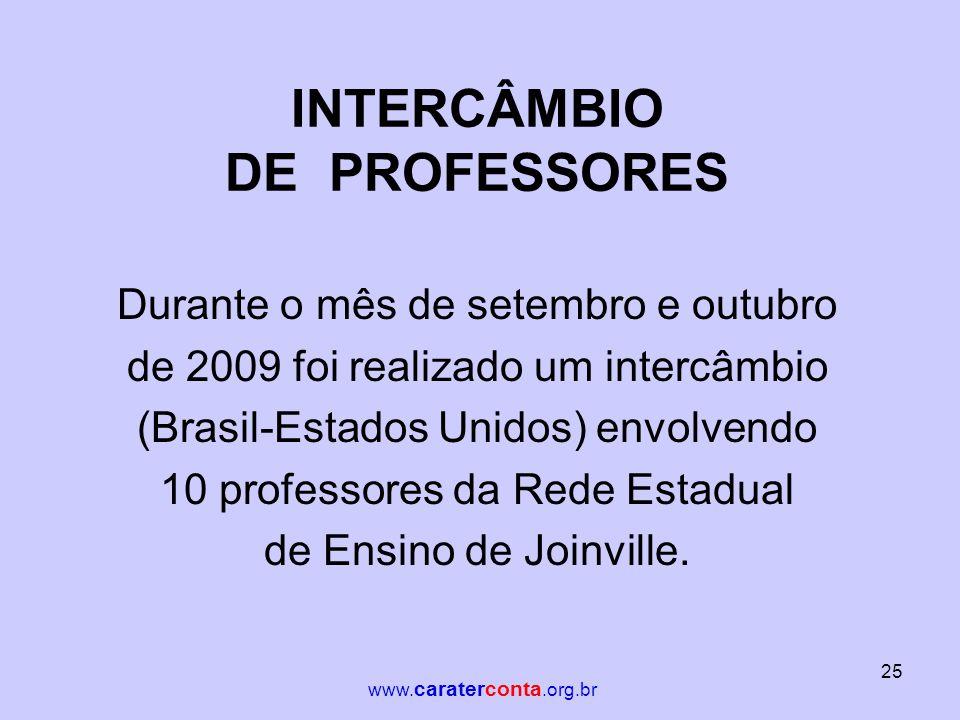 INTERCÂMBIO DE PROFESSORES Durante o mês de setembro e outubro de 2009 foi realizado um intercâmbio (Brasil-Estados Unidos) envolvendo 10 professores