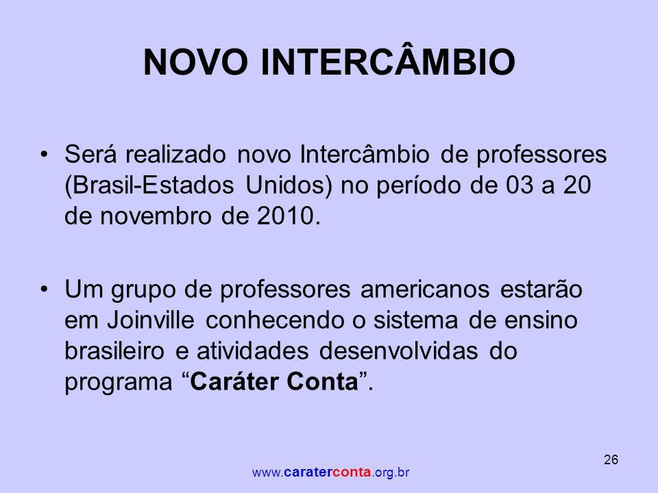 NOVO INTERCÂMBIO •Será realizado novo Intercâmbio de professores (Brasil-Estados Unidos) no período de 03 a 20 de novembro de 2010. •Um grupo de profe