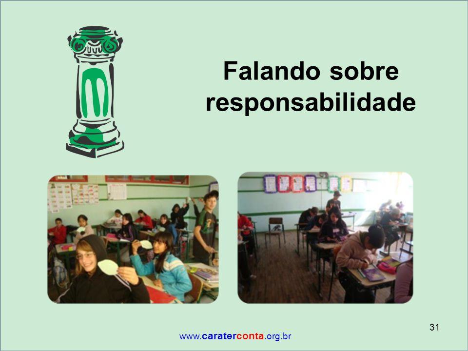 Falando sobre responsabilidade 31 www. caraterconta.org.br