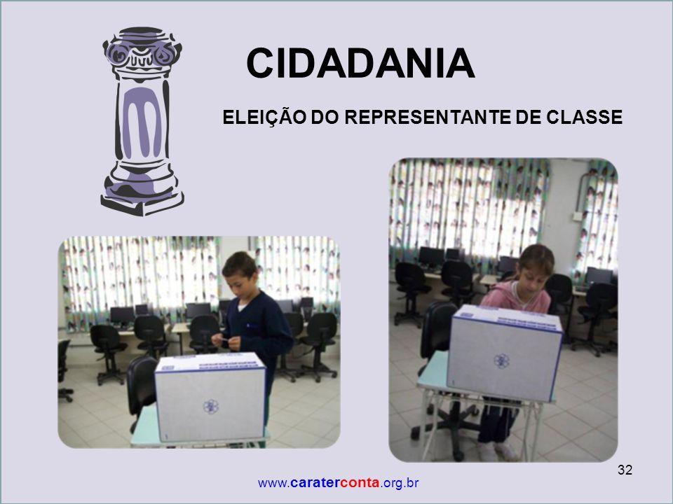 CIDADANIA ELEIÇÃO DO REPRESENTANTE DE CLASSE 32 www. caraterconta.org.br