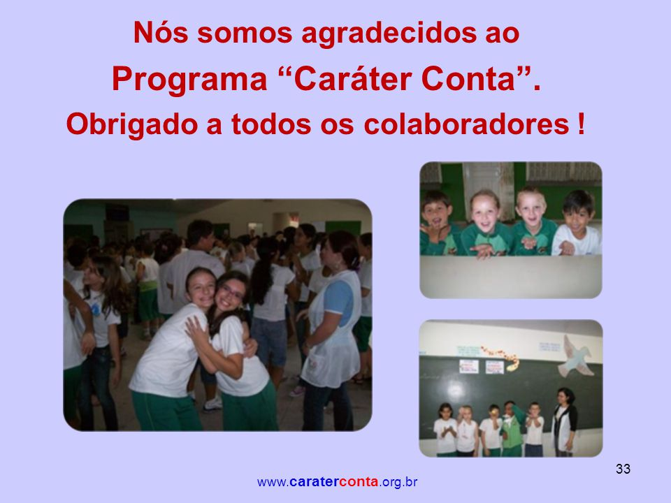"Nós somos agradecidos ao Programa ""Caráter Conta"". Obrigado a todos os colaboradores ! 33 www. caraterconta.org.br"
