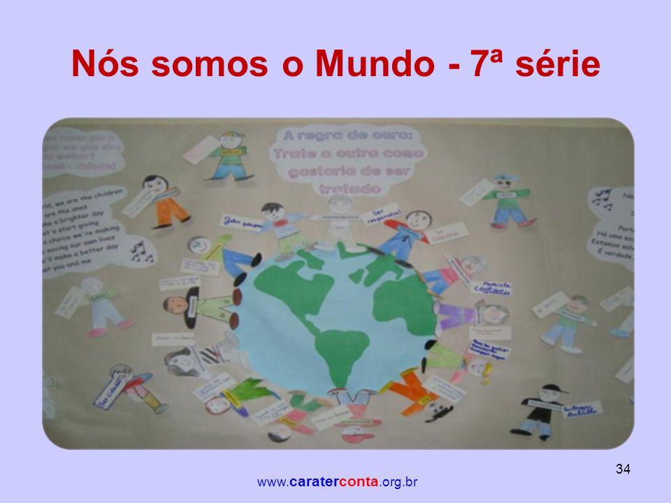 Nós somos o Mundo - 7ª série 34 www. caraterconta.org.br