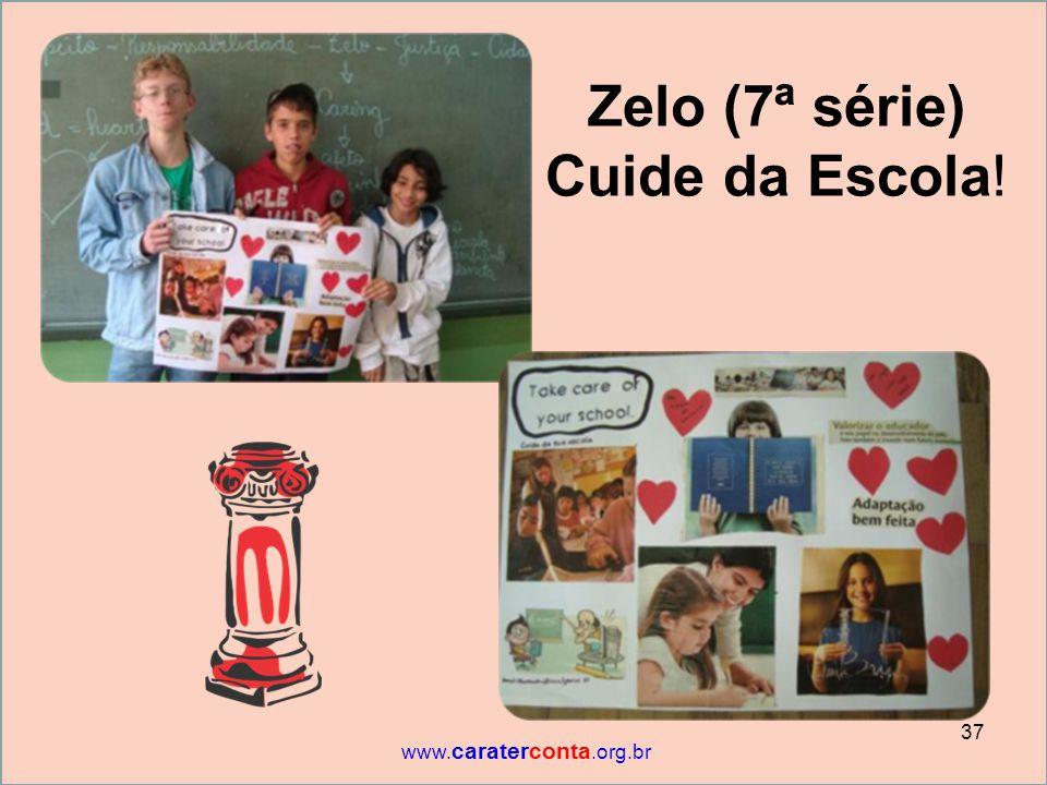 Zelo (7ª série) Cuide da Escola! 37 www. caraterconta.org.br