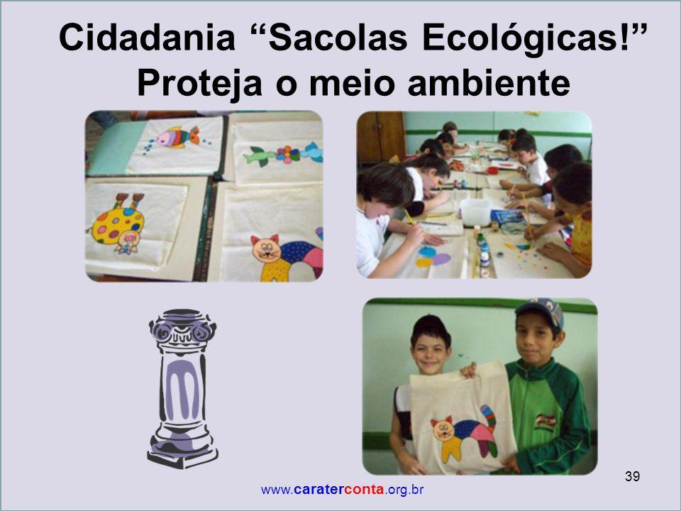 """Cidadania """"Sacolas Ecológicas!"""" Proteja o meio ambiente 39 www. caraterconta.org.br"""