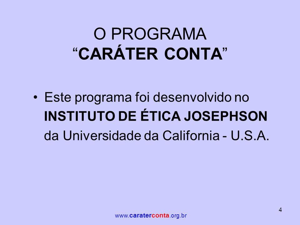 """O PROGRAMA """"CARÁTER CONTA"""" •Este programa foi desenvolvido no INSTITUTO DE ÉTICA JOSEPHSON da Universidade da California - U.S.A. 4 www. caraterconta."""