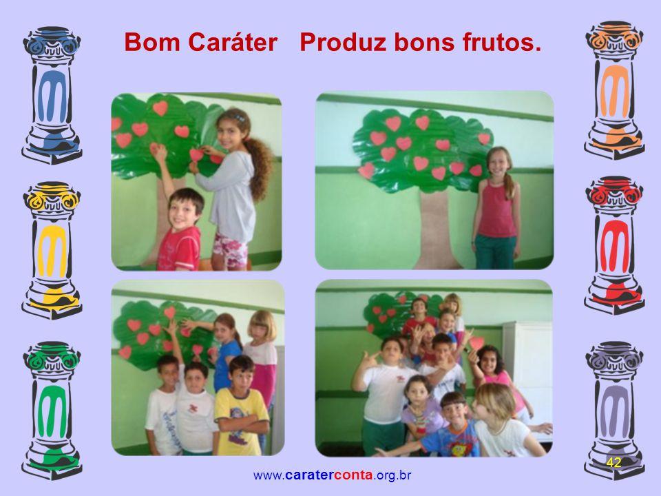 Bom Caráter Produz bons frutos. 42 www. caraterconta.org.br