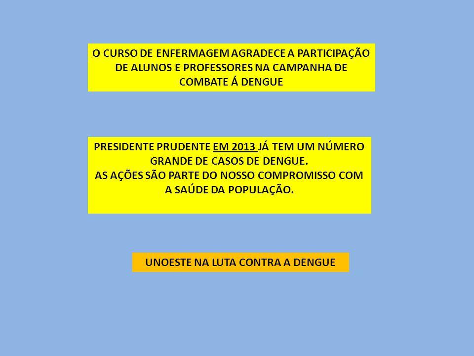 O CURSO DE ENFERMAGEM AGRADECE A PARTICIPAÇÃO DE ALUNOS E PROFESSORES NA CAMPANHA DE COMBATE Á DENGUE PRESIDENTE PRUDENTE EM 2013 JÁ TEM UM NÚMERO GRANDE DE CASOS DE DENGUE.